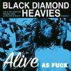 Black Diamond Heavies - Alive As Fuck!
